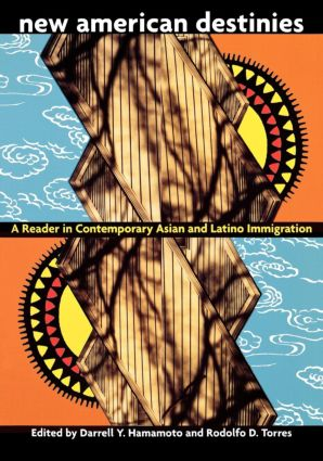 New American Destinies: A Reader in Contemporary Asian and Latino Immigration, 1st Edition (Paperback) book cover
