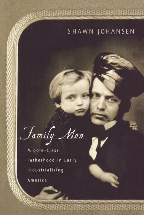 Family Men: Middle-Class Fatherhood in Industrializing America, 1st Edition (Paperback) book cover