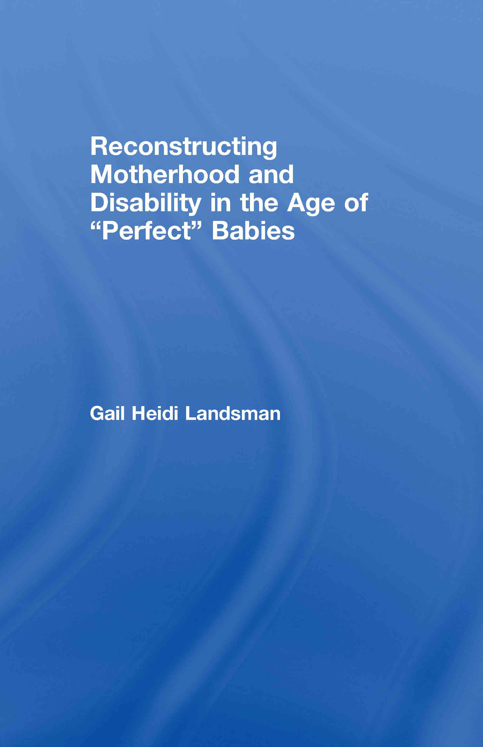 Reconstructing Motherhood and Disability in the Age of Perfect Babies book cover