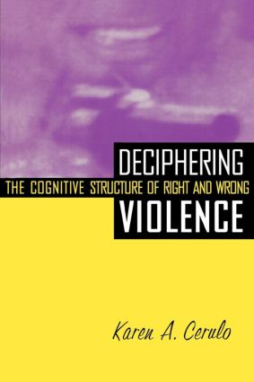 Deciphering Violence: The Cognitive Structure of Right and Wrong, 1st Edition (Paperback) book cover