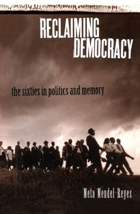Reclaiming Democracy: The Sixties in Politics and Memory, 1st Edition (Paperback) book cover