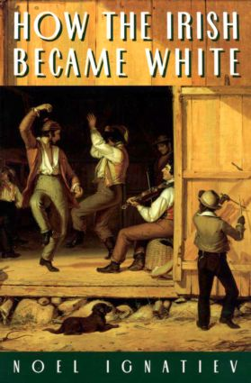 How the Irish Became White (Paperback) book cover