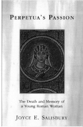 Perpetua's Passion: The Death and Memory of a Young Roman Woman, 1st Edition (Paperback) book cover