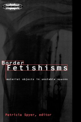 Border Fetishisms: Material Objects in Unstable Spaces, 1st Edition (Paperback) book cover