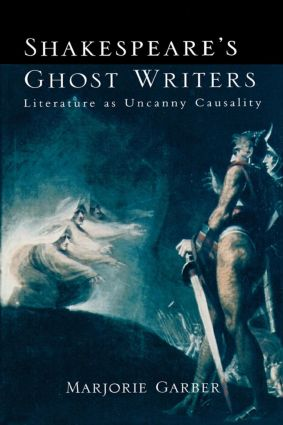 Shakespeare's Ghost Writers: Literature As Uncanny Causality, 1st Edition (Paperback) book cover