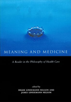 Meaning and Medicine: A Reader in the Philosophy of Health Care book cover