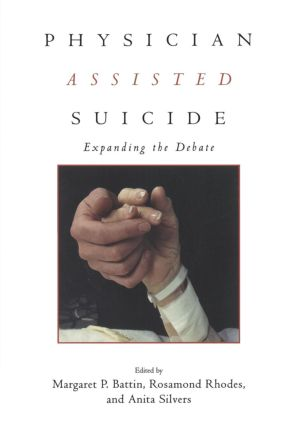 Physician Assisted Suicide: Expanding the Debate, 1st Edition (Paperback) book cover