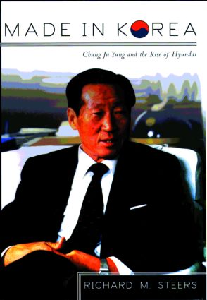 Made in Korea: Chung Ju Yung and the Rise of Hyundai, 1st Edition (Hardback) book cover
