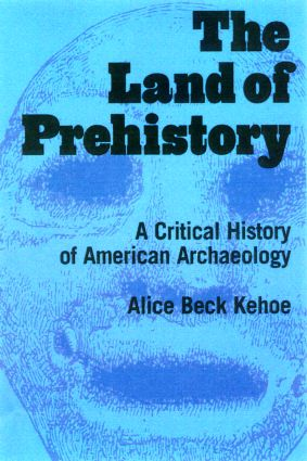 The Land of Prehistory: A Critical History of American Archaeology, 1st Edition (Paperback) book cover