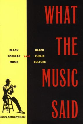 What the Music Said: Black Popular Music and Black Public Culture, 1st Edition (Paperback) book cover