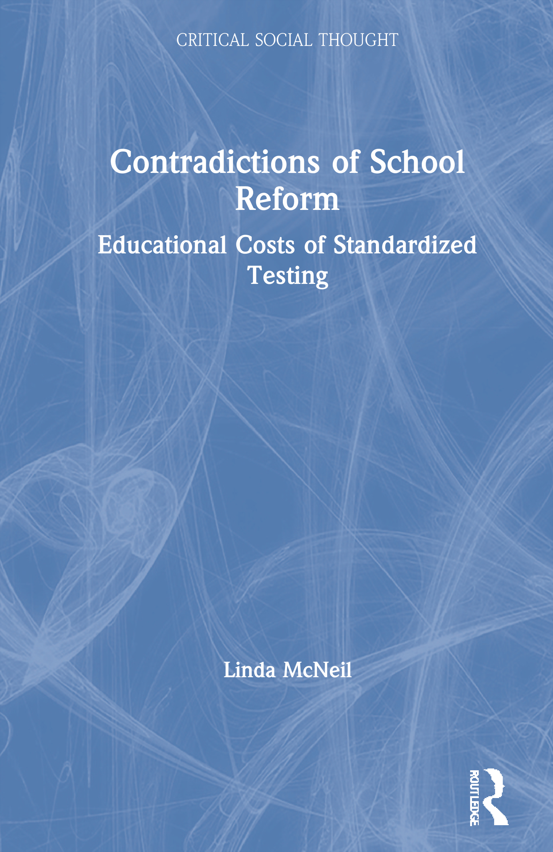 Contradictions of School Reform: Educational Costs of Standardized Testing book cover