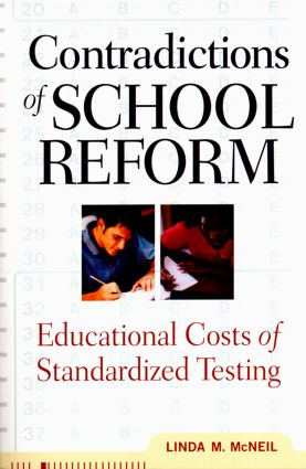 Contradictions of School Reform: Educational Costs of Standardized Testing, 1st Edition (Paperback) book cover