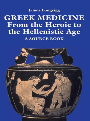 Greek Medicine: From the Heroic to the Hellenistic Age A Source Book, 1st Edition (Paperback) book cover