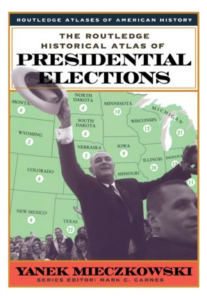 The Routledge Historical Atlas of Presidential Elections: 1st Edition (Paperback) book cover