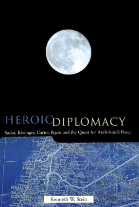 Heroic Diplomacy: Sadat, Kissinger, Carter, Begin and the Quest for Arab-Israeli Peace, 1st Edition (Paperback) book cover