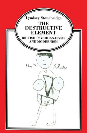 The Destructive Element: British Psychoanalysis and Modernism, 1st Edition (Paperback) book cover