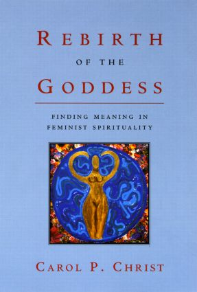 Rebirth of the Goddess: Finding Meaning in Feminist Spirituality, 1st Edition (Paperback) book cover