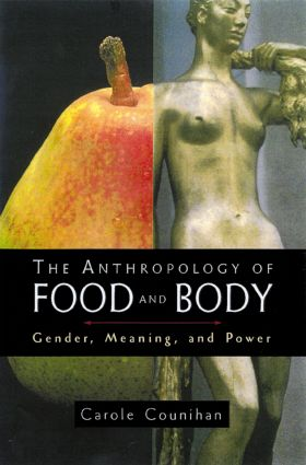The Anthropology of Food and Body: Gender, Meaning and Power (Paperback) book cover