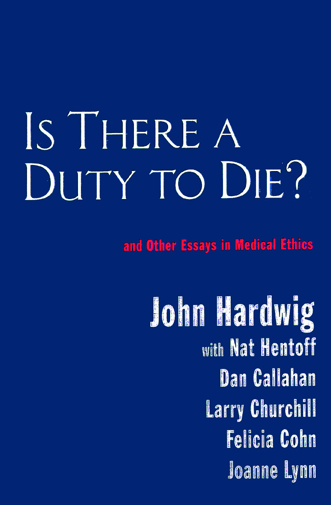 Is There a Duty to Die?: And Other Essays in Bioethics, 1st Edition (Paperback) book cover