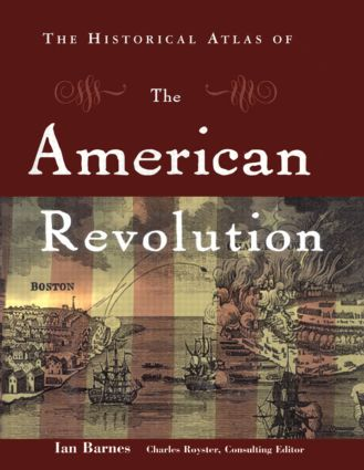 The Historical Atlas of the American Revolution: 1st Edition (Hardback) book cover