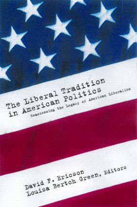 The Liberal Tradition in American Politics: Reassessing the Legacy of American Liberalism, 1st Edition (Paperback) book cover