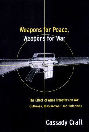 Weapons for Peace, Weapons for War: The Effect of Arms Transfers on War Outbreak, Involvement and Outcomes, 1st Edition (Paperback) book cover