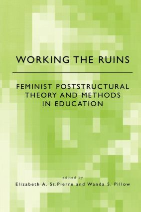Working the Ruins: Feminist Poststructural Theory and Methods in Education, 1st Edition (Paperback) book cover
