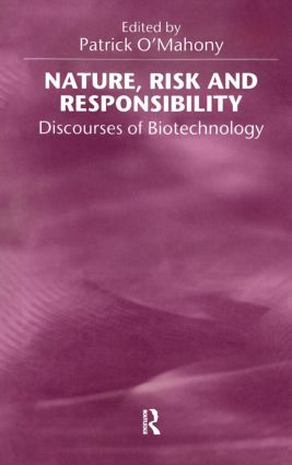 Nature, Risk and Responsibility: Discourses of Biotechnology, 1st Edition (Paperback) book cover