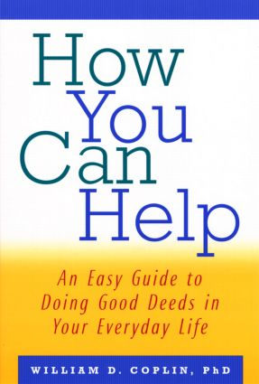 How You Can Help: An Easy Guide to Doing Good Deeds in Your Everyday Life, 1st Edition (Paperback) book cover