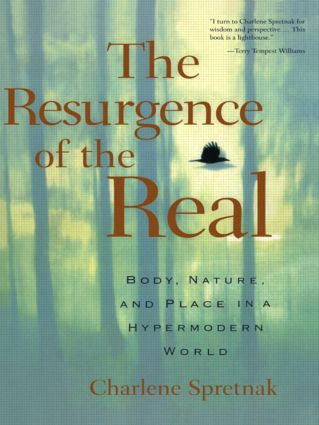 The Resurgence of the Real: Body, Nature and Place in a Hypermodern World, 1st Edition (Paperback) book cover