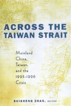 Across the Taiwan Strait: Mainland China, Taiwan and the 1995-1996 Crisis, 1st Edition (e-Book) book cover