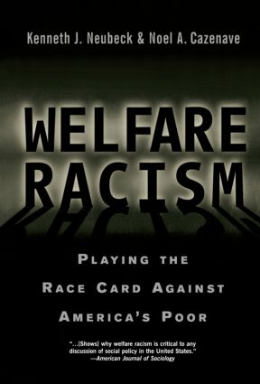Welfare Racism: Playing the Race Card Against America's Poor, 1st Edition (Paperback) book cover