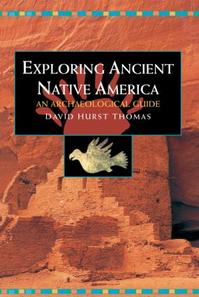 Exploring Ancient Native America: An Archaeological Guide, 1st Edition (Paperback) book cover