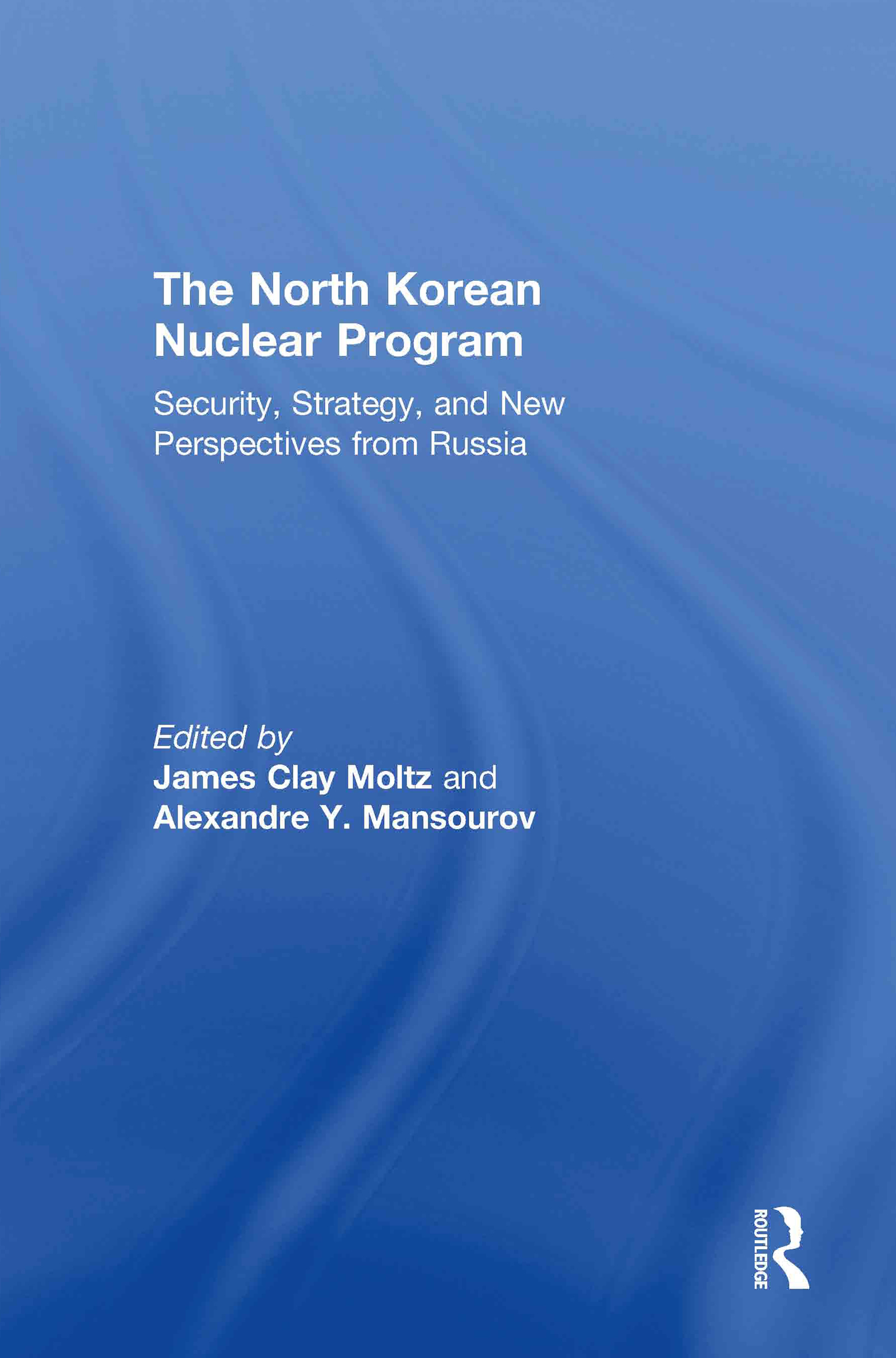 The North Korean Nuclear Program: Security, Strategy and New Perspectives from Russia, 1st Edition (Paperback) book cover
