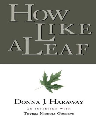 How Like a Leaf: An Interview with Donna Haraway, 1st Edition (Hardback) book cover