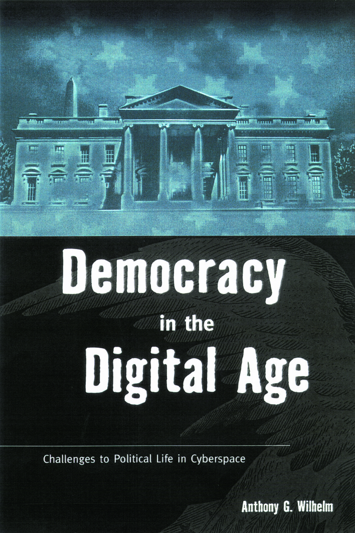 Democracy in the Digital Age: Challenges to Political Life in Cyberspace, 1st Edition (Paperback) book cover
