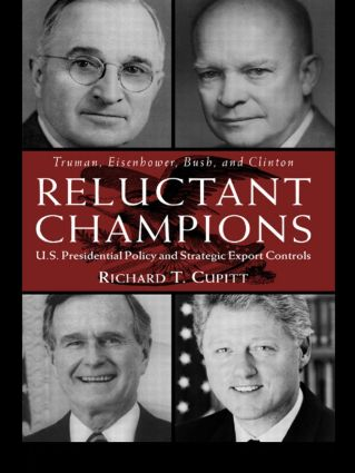 Reluctant Champions: U.S. Presidential Policy and Strategic Export Controls, Truman, Eisenhower, Bush and Clinton, 1st Edition (Paperback) book cover
