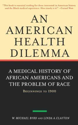 An American Health Dilemma: A Medical History of African Americans and the Problem of Race: Beginnings to 1900 (Hardback) book cover