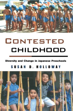 Contested Childhood: Diversity and Change in Japanese Preschools, 1st Edition (e-Book) book cover