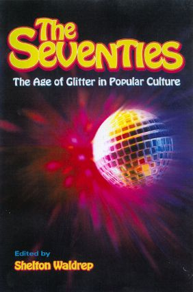 The Seventies: The Age of Glitter in Popular Culture, 1st Edition (Paperback) book cover