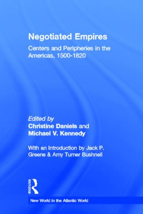 Negotiated Empires: Centers and Peripheries in the Americas, 1500–1820, 1st Edition (Hardback) book cover