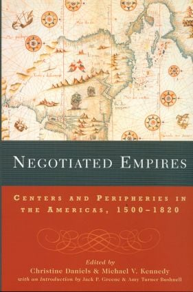 Negotiated Empires: Centers and Peripheries in the Americas, 1500–1820, 1st Edition (Paperback) book cover