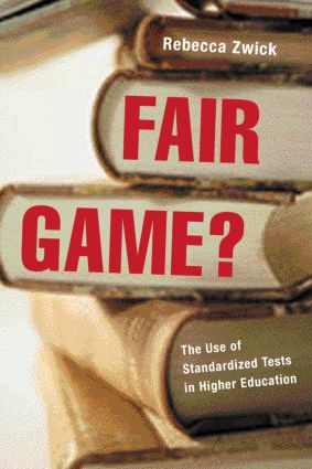 Fair Game?: The Use of Standardized Admissions Tests in Higher Education, 1st Edition (Paperback) book cover