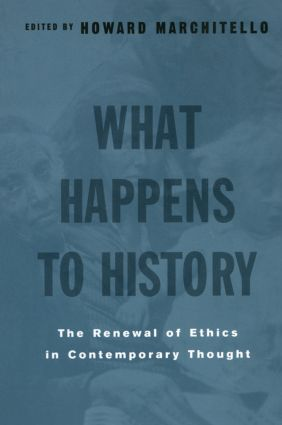 What Happens to History: The Renewal of Ethics in COntemporary Thought, 1st Edition (Paperback) book cover