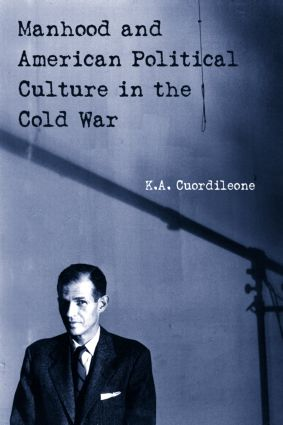 Manhood and American Political Culture in the Cold War