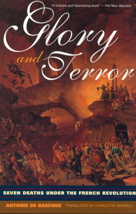 Glory and Terror: Seven Deaths Under the French Revolution, 1st Edition (Paperback) book cover