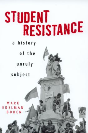 Student Resistance: A History of the Unruly Subject, 1st Edition (Paperback) book cover