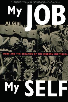 My Job, My Self: Work and the Creation of the Modern Individual, 1st Edition (Paperback) book cover