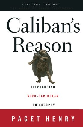 Caliban's Reason: Introducing Afro-Caribbean Philosophy, 1st Edition (Paperback) book cover