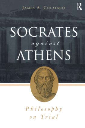 Socrates Against Athens: Philosophy on Trial, 1st Edition (Paperback) book cover